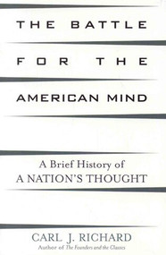 The Battle for the American Mind (A Brief History of a Nation's Thought) by Carl J. Richard, 9780742534353