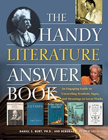 The Handy Literature Answer Book (An Engaging Guide to Unraveling Symbols, Signs and Meanings in Great Works) by Daniel S. Burt, Deborah G. Felder, 9781578596355