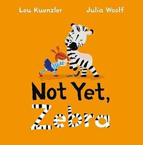 Not Yet Zebra by Lou Kuenzler, Julia Woolf, 9780571342884