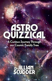 Astroquizzical (A Curious Journey Through Our Cosmic Family Tree) by Dr. Jillian Scudder, 9781785783340