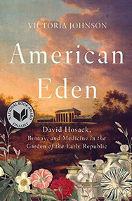 American Eden (David Hosack, Botany, and Medicine in the Garden of the Early Republic) by Victoria Johnson, 9781631494192