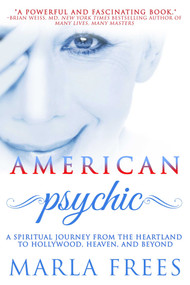 American Psychic (A Spiritual Journey from the Heartland to Hollywood, Heaven, and Beyond) by Marla Frees, 9781682615720