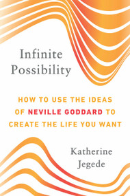 Infinite Possibility (How to Use the Ideas of Neville Goddard to Create the Life You Want) by Katherine Jegede, 9780143132479