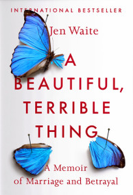 A Beautiful, Terrible Thing (A Memoir of Marriage and Betrayal) - 9780735216518 by Jen Waite, 9780735216518