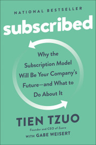 Subscribed (Why the Subscription Model Will Be Your Company's Future - and What to Do  About It) by Tien Tzuo, Gabe Weisert, 9780525536468