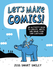 Let's Make Comics! (An Activity Book to Create, Write, and Draw Your Own Cartoons) by Jess Smart Smiley, 9780399580727