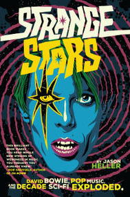 Strange Stars (David Bowie, Pop Music, and the Decade Sci-Fi Exploded) by Jason Heller, 9781612196978