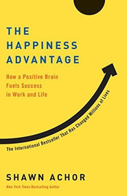 The Happiness Advantage (How a Positive Brain Fuels Success in Work and Life) by Shawn Achor, 9780307591555