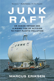 Junk Raft (An Ocean Voyage and a Rising Tide of Activism to Fight Plastic Pollution) - 9780807061725 by Marcus Eriksen, 9780807061725