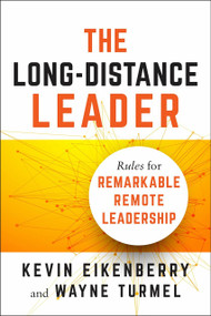 The Long-Distance Leader (Rules for Remarkable Remote Leadership) by Kevin Eikenberry, Wayne Turmel, 9781523094615