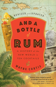 And a Bottle of Rum, Revised and Updated (A History of the New World in Ten Cocktails) by Wayne Curtis, 9780525575023
