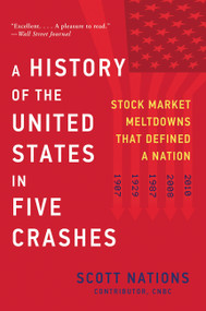 A History of the United States in Five Crashes (Stock Market Meltdowns That Defined a Nation) - 9780062467287 by Scott Nations, 9780062467287