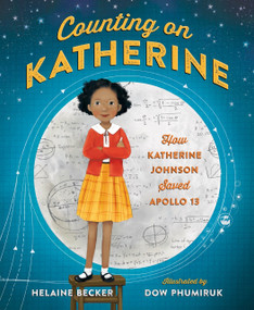 Counting on Katherine: How Katherine Johnson Saved Apollo 13 by Helaine Becker, Dow Phumiruk, 9781250137524