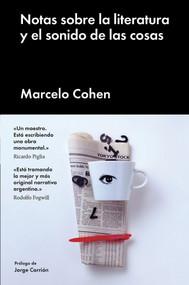 Notas sobre la literatura y el sonido de las cosas by Marcelo Cohen, 9788416665716