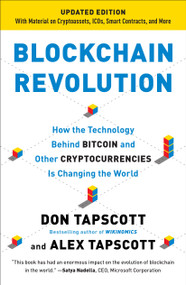 Blockchain Revolution (How the Technology Behind Bitcoin and Other Cryptocurrencies Is Changing  the World) by Don Tapscott, Alex Tapscott, 9781101980149