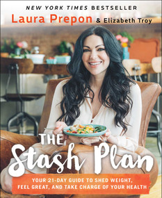 The Stash Plan (Your 21-Day Guide to Shed Weight, Feel Great, and Take Charge of Your Health) by Laura Prepon, Elizabeth Troy, 9781501123108