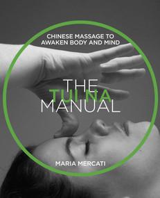 The Tui Na Manual (Chinese Massage to Awaken Body and Mind) by Maria Mercati, 9781620557495