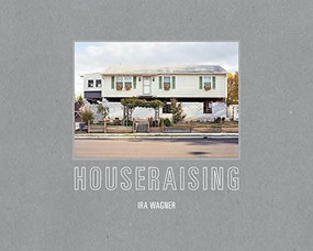 Houseraising (The Jersey Shore after Hurricane Sandy) by Wagner Ira, Marshall George, 9781942084501