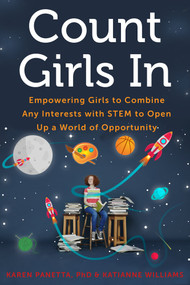Count Girls In (Empowering Girls to Combine Any Interests with STEM to Open Up a World of Opportunity) by Karen Panetta, Katianne Williams, 9781613739396