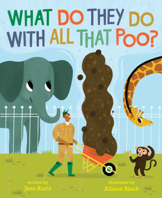 What Do They Do with All That Poo? by Jane Kurtz, Allison Black, 9781481479868