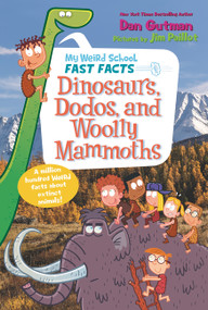 My Weird School Fast Facts: Dinosaurs, Dodos, and Woolly Mammoths by Dan Gutman, Jim Paillot, 9780062673091