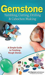 Gemstone Tumbling, Cutting, Drilling & Cabochon Making (A Simple Guide to Finishing Rough Stones) - 9781591938736 by Jim Magnuson, 9781591938736
