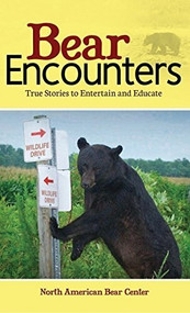 Bear Encounters (True Stories to Entertain and Educate) - 9781591938705 by North American Bear Center, 9781591938705