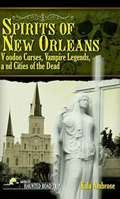 Spirits of New Orleans (Voodoo Curses, Vampire Legends and Cities of the Dead) - 9781578606238 by Kala Ambrose, 9781578606238