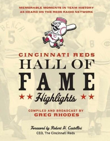 Cincinnati Reds Hall of Fame Highlights (Memorable Moments in Team History as Heard on the Reds Radio Network) - 9781578605873 by Greg Rhodes, Robert Castellini, 9781578605873
