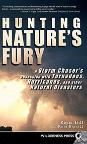 Hunting Nature's Fury (A Storm Chaser's Obsession with Tornadoes, Hurricanes, and other Natural Disasters) - 9780899979984 by Roger Hill, Peter Bronski, 9780899979984