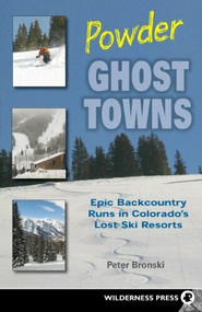 Powder Ghost Towns (Epic Backcountry Runs in Colorado's Lost Ski Resorts) - 9781643590028 by Peter Bronski, 9781643590028