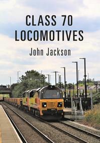 Class 70 Locomotives by John Jackson, 9781445672724