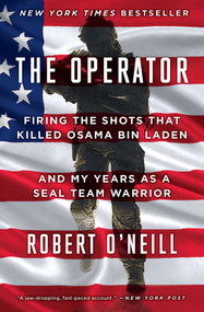 The Operator (Firing the Shots that Killed Osama bin Laden and My Years as a SEAL Team Warrior) - 9781501145049 by Robert O'Neill, 9781501145049