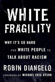 White Fragility (Why It's So Hard for White People to Talk About Racism) by Robin DiAngelo, Michael Eric Dyson, 9780807047415