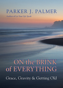 On the Brink of Everything (Grace, Gravity, and Getting Old) by Parker J. Palmer, 9781523095438
