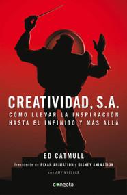 Creatividad, S.A.: Cómo llevar la inspiración hasta el infinito y más allá / Creativity, Inc. by Edwin Catmull, 9788493914523