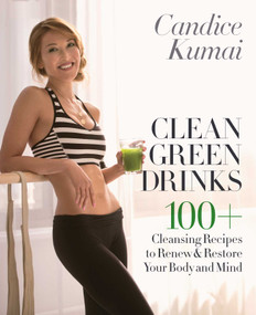 Clean Green Drinks (100+ Cleansing Recipes to Renew & Restore Your Body and Mind) by Candice Kumai, 9780553390834