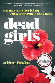 Dead Girls (Essays on Surviving an American Obsession) by Alice Bolin, 9780062657145
