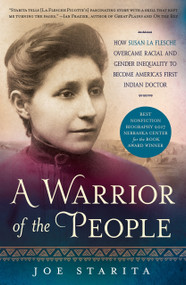 A Warrior of the People (How Susan La Flesche Overcame Racial and Gender Inequality to Become America's First Indian Doctor) - 9781250181312 by Joe Starita, 9781250181312