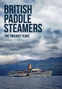 British Paddle Steamers The Twilight Years by John Megoran, 9781445672267