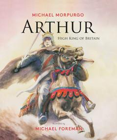 Arthur, High King of Britain by Michael Morpurgo, Michael Foreman, 9781786750310