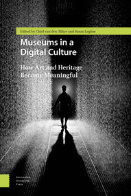 Museums in a Digital Culture (How Art and Heritage Become Meaningful) by  Legêne, Chiel van den Akker, Martijn Stevens, Cecilia Lindhé, Christina Grammatikopoulou, Anne Beaulieu, Sarah Rijcke, Serge Braake, Serge Braake, Kate Hennessy, 9789089646613