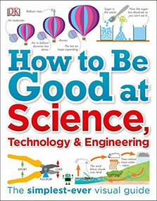 How to Be Good at Science, Technology, and Engineering by DK, 9781465473592
