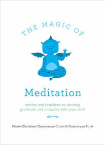 The Magic of Meditation (Stories and Practices to Develop Gratitude and Empathy with Your Child) by Marie Champeaux-Cunin, Dominique Butet, 9781611805291