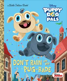 Don't Rain on My Pug-rade (Disney Junior Puppy Dog Pals) by Lauren Forte, Maryam Sefati, 9780736439008