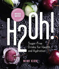 H2Oh! (Infused Waters for Health and Hydration) by Mimi Kirk, 9781682682814