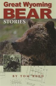 Great Wyoming Bear Stories by Tom Reed, 9781931832304