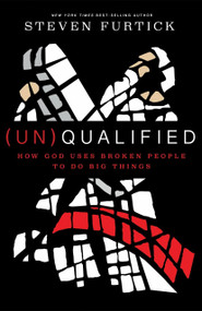 (Un)Qualified (How God Uses Broken People to Do Big Things) - 9781601424600 by Steven Furtick, 9781601424600