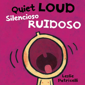 Quiet Loud / Silencioso ruidoso by Leslie Patricelli, Leslie Patricelli, 9780763699765