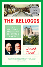 The Kelloggs (The Battling Brothers of Battle Creek) - 9780307948373 by Howard Markel, 9780307948373